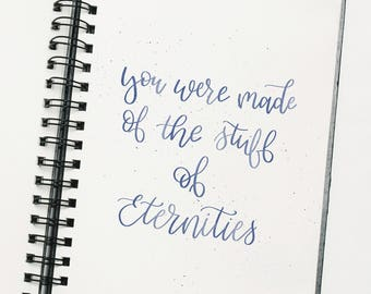 You were made of the stuff of Eternities, print, home decor, hand lettered, paint splatter