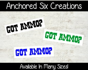 Got Ammo? Vinyl Decal - Window Decal - Gun Supporter - Shooting - Vinyl Decal - Vehicle Decal
