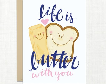 Life is Butter With You - Love & Friendship Card - Valentines Card