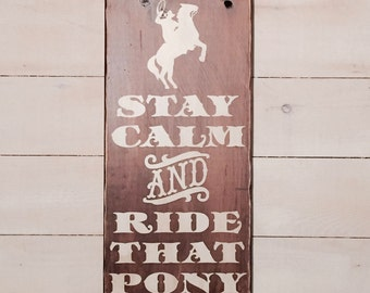 Stay calm and ride that pony (#10-017) wood sign, hand made, barn sign, pony sign, country decor