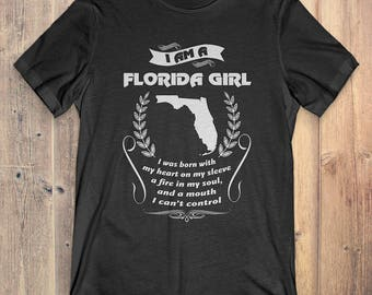 Florida T-Shirt Gift: I Am A Florida Girl I Was Born With My Heart On My Sleeve A Fire In My Soul And A Mouth I Can't Control