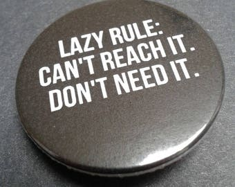Lazy quote badge or fridge magnet -- 38 mm -- Funny quote -- Lazy rule -- Pin -- Pin back button