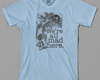 Alice in Wonderland T Shirt  -  we're all mad here, cheshire cat, mad hatter, Lewis Carroll, retro vintage, Graphic tee, All Sizes & Colors