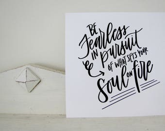 Be Fearless In Pursuit Of What Sets Your Soul On Fire - Modern Calligraphy Art- Hand Lettering Art Print