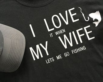 Men's Shirt I Love It When My Wife Lets Me GO Fishing Husband Shirt Gift Idea Shirt For Him Birthday Gift Valentines Day Gift Christmas