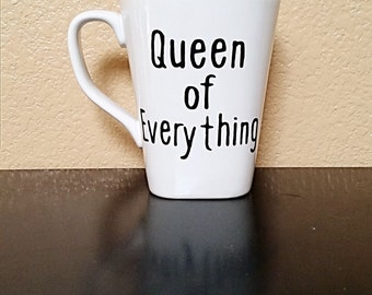 Queen of Everything - Coffee Cup - Coffee Mug - Funny Coffee Cup - Funny Coffee Mug - Gift for Her - Statement Mug - Tea Cup