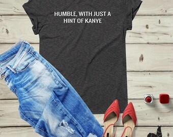 Hip Hop Shirt, Gangsta Rap shirt, Kanye Shirt, Kanye Gift, Kanye Top, Tumblr shirt, Hip Hop Rap Shirt, Funny Rap Shirt, Be Humble