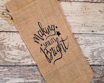 Burlap Wine Bag ~ Making Spirits Bright - Wine Gift Bag ~ Christmas gift ~ Housewarming gift