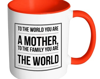 """Mother's Day Gift Mug - """"To the World You Are a Mother, to the Family you are the World"""" (2)"""