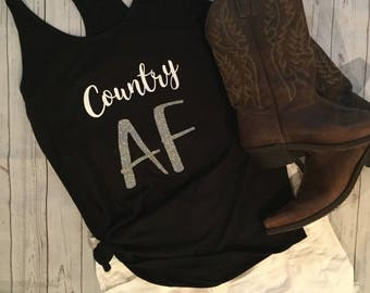 Country Tank Top- Country Girl -Country Concert Shirt -Country Tanks - Country Tee - Country AF- Country Concert