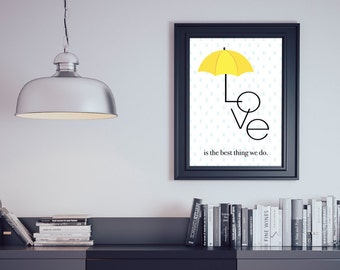 Love is the best thing we do Ted Mosby Quote How I met Your Mother Yellow Umbrella Couples Gift Wall Art Print
