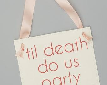 Til Death Do Us Party Sign | Wedding Reception Banner | Bridal Shower Signage | Engagement Rehearsal Dinner Decor | 1937 BW