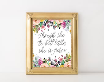 PRINTABLE Nursery Art Print, Though She Be But Little, She is Fierce, 5x7 8x10 11x14, Watercolor Floral, Girls Nursery Art Shakespeare Quote