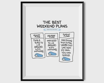 """The Best Weekend Plans 8.5"""" X 11"""" Museum Quality Hand-Signed Print"""