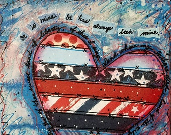 My Country, 8x10x.5, art, mixed media, collage, sentiment: It is mine.  It has always been mine.Free Shipping!