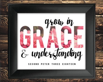 INSTANT DOWNLOAD Grow in Grace 2 Peter 18 Scripture Print Wall Art Bible Verse Print Scripture Poster Inspirational Quotes