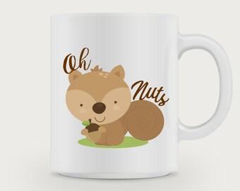 Oh Nuts / Squirrel Mug /Funny Mug/ Quote  Mug