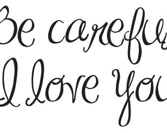 Vinyl Be Careful I Love You Sticker