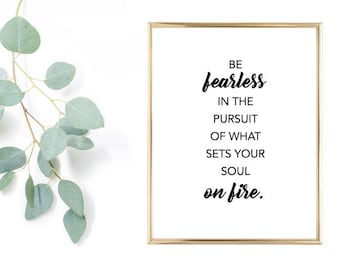 Be fearless in the pursuit of what sets your soul on fire 8x10 Digital Download!
