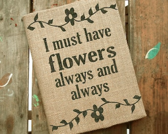 I must have Flowers Always and Always  - Monet Quote -  Garden Journal - Flower Journal - Burlap Journal Cover w. Notebook  Lined or Blank
