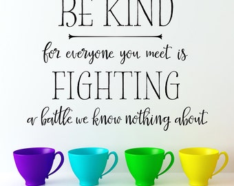 Be kind for everyone you meet is fighting a battle we know nothing about -  Vinyl Wall Decal Quote