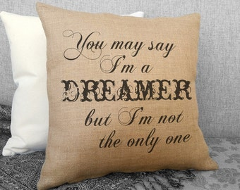Burlap Pillow, You May Say I'm a Dreamer But I'm Not the Only One, Imagine, John Lennon Song Lyrics, Shabby Chic Decor, Throw Pillow SPS-151