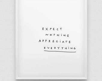 expect nothing appreciate everything print // positive thinking inspirational print // black and white home decor // be grateful print