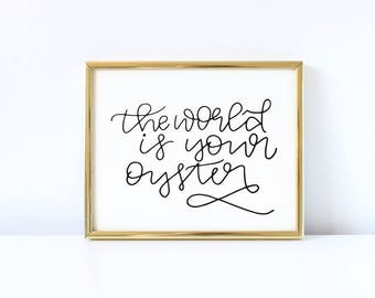 The World is Your Oyster  - 8x10 Instant Download Hand Lettered Quote, Calligraphy Print, Inspirational, Home Decor, Printable Wall Art