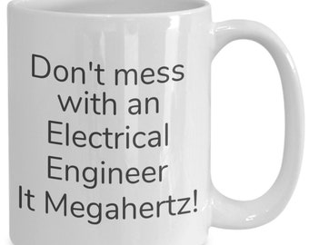 Don't mess with an electrical engineer it megahertz! mug