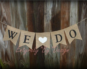 Wedding Banner WE DO - Burlap Banner Bunting - Burlap Wedding Decoration - Photo Prop - Engagement Vow Renewal - Wedding Announcement