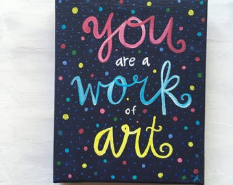 Acrylic painting - You Are A Work of Art