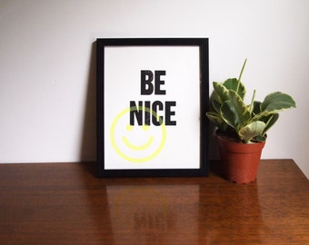 "Be Nice - 8""x10"" - Limited Edition Screenprint"