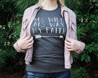 His Will His Way My Faith | T-shirt | Testimony Tee | Christian Shirt | Women's Shirts | Faith Shirt | Christian Women's Shirts |