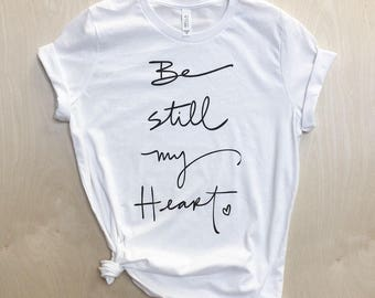Be Still My Heart T-shirt - women's size S, M, L, XL, 2X