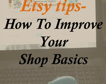 Etsy tips and help- How To Improve Your Shop Basics, including listings, shipping and customer service. PDF downloadable file