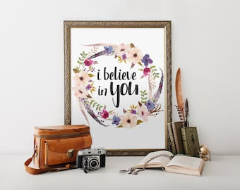 I believe in you printable quote, floral quote, inspirational print, typography print, instant download, floral wall art