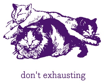 Don't Exhuasting - Absurdity and a Pile of Sleeping Cats - Handmade Letterpress Card - Humor