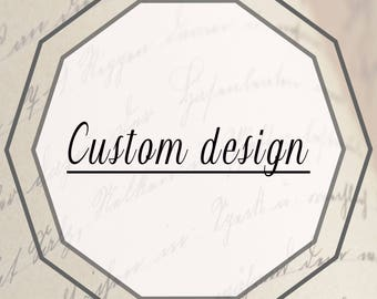 Custom print -- design can be sent as digital download or put on physical item