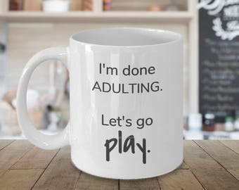 Funny Coffee Mug - Done Adulting - Go play - Gift Idea