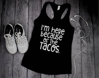 Womens Workout Tanks ,Funny Workout tanks for women, Im here because of the Tacos, Workout Tank Top,  Womens tank tops, Womens Workout Tanks
