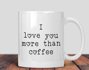 Love You Mug, More Than Coffee, Coffee Mug, Cute Mug, Cute Coffee, Valentines Gift, Gift For Him, Gift For Her, Birthday Gifts, Vday Gift