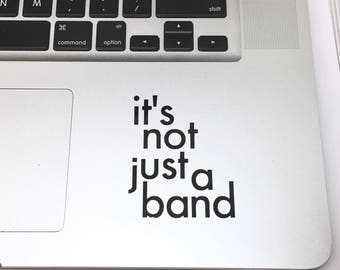 Laptop Sticker Vinyl Decal For Music Fans, It's Not Just A Band