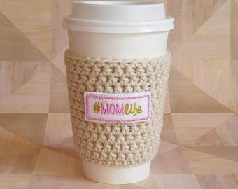 Cup Sleeve - MomLife- To Go Cup Sleeve - Reusable Coffee Sleeve - Mom Life - Tea Cozy