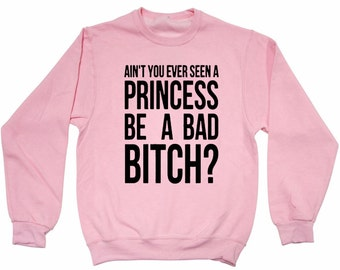 Ain't You Ever Seen A Princess Be A Bad Bitch? Ariana Baby Pink Sweater Sweatshirt
