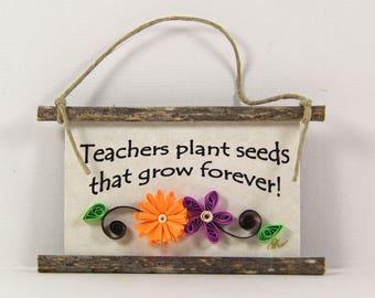 Paper Quilled Magnet  513 - Teachers plant seeds that grow forever, Classroom Decor, Teacher Ornament, Teacher Gift, 3D Paper Mini Sign