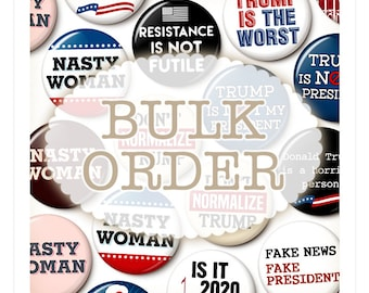 Any 25, 30, 50, 75, 100 Anti-Trump Buttons - Bulk Discount On Trump Protest Pins - Not My President - Nasty Woman - 1 Inch Pinback Buttons