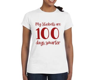 My Students are 100 Days Smarter - Teacher Shirt - 100 Days of School - One Hundred Days of School