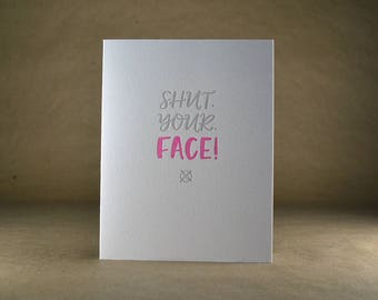 "Letterpress Greeting Card: ""Shut.Your.Face!"""