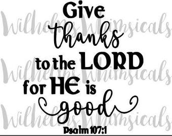 Give Thanks To The Lord SVG, Psalms, Bible Verse, Digital Download, He Is Good, 107:1,
