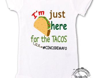 Taco Tuesday shirts I'm Just here for the Tacos shirt funny one of kind baby bodysuit for the taco lover Cinco de Mayo